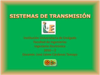 Instituci n Universitaria de Envigado Facultad de Ingenier as   Ingenier a Electr nica 2010   2 Docente: Jos  Jaime C rd