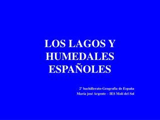 LOS LAGOS Y HUMEDALES ESPA OLES   2  bachillerato-Geografia de Espa a Mar a jos  Argente   IES Mol  del Sol