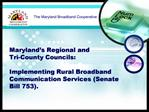 Maryland s Regional and  Tri-County Councils:    Implementing Rural Broadband Communication Services Senate Bill 753.