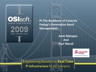 PI-The Backbone of Conectiv Energy s Generation Asset Management.       Amit Mahajan         And        Paul Wassil