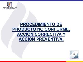 PROCEDIMIENTO DE PRODUCTO NO CONFORME, ACCI N CORRECTIVA Y ACCI N PREVENTIVA.