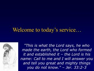 Welcome to today s service