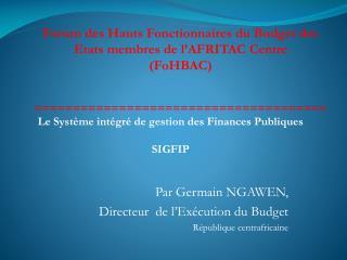 Par Germain NGAWEN,   Directeur  de l Ex cution du Budget R publique centrafricaine