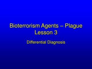 Bioterrorism Agents   Plague Lesson 3