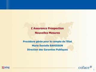 L Assurance Prospection Nouvelles Mesures  Proc dure g r e pour le compte de lEtat Marie Danielle BAHISSON Direction des