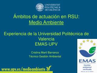 mbitos de actuaci n en RSU:  Medio Ambiente  Experiencia de la Universidad Polit cnica de Valencia EMAS-UPV