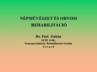 N PMUV SZET  S ORVOSI  REHABILIT CI   Dr. Peto  Zolt n SZTE  OK,  Neuropsychi triai  Rehabilit ci s Oszt ly S z e g e d