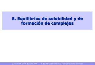 8. Equilibrios de solubilidad y de formaci n de complejos