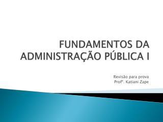 FUNDAMENTOS DA ADMINISTRA  O P BLICA I
