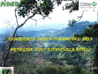 EXPERIENCIA  DE ECO-TURISMO DEL   REA    PROTEGIDA  TISEY  ESTANZUELA, ESTEL .