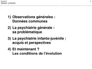 Observations g n rales : Donn es communes La psychiatrie g n rale :  sa probl matique La psychiatrie infanto-juv nile :