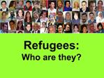 Refugees: Who are they