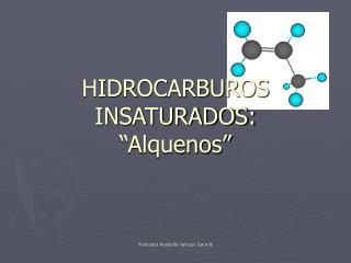 HIDROCARBUROS INSATURADOS:  Alquenos