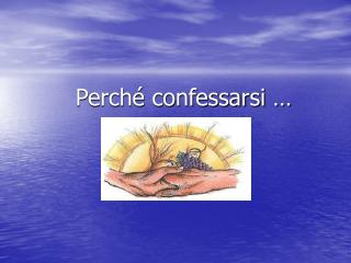 Perch  confessarsi