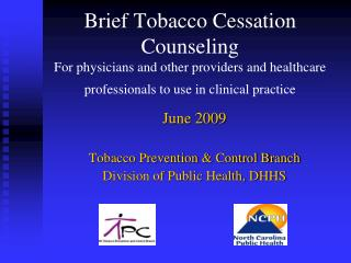 Brief Tobacco Cessation Counseling   For physicians and other providers and healthcare professionals to use in clinical