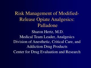 Risk Management of Modified-Release Opiate Analgesics:  Palladone  Sharon Hertz, M.D. Medical Team Leader, Analgesics Di