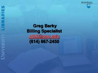 Greg Berky Billing Specialist gtb2psu 814 867-2450