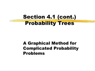Section 4.1 cont. Probability Trees