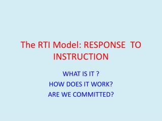 The RTI Model: RESPONSE  TO INSTRUCTION