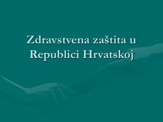 Zdravstvena za tita u Republici Hrvatskoj