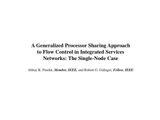 A Generalized Processor Sharing Approach to Flow Control in Integrated Services Networks: The Single-Node Case  Abhay K.