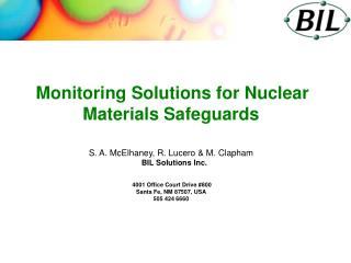 Monitoring Solutions for Nuclear Materials Safeguards    S. A. McElhaney, R. Lucero  M. Clapham    BIL Solutions Inc.