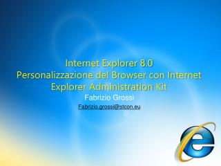 Internet Explorer 8.0 Personalizzazione del Browser con Internet Explorer Administration Kit