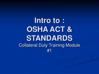 Intro to : OSHA ACT  STANDARDS