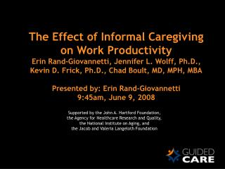 The Effect of Informal Caregiving on Work Productivity Erin Rand-Giovannetti, Jennifer L. Wolff, Ph.D., Kevin D. Frick,