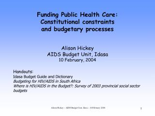 Funding Public Health Care:  Constitutional constraints  and budgetary processes   Alison Hickey AIDS Budget Unit, Idasa
