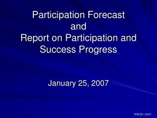 Participation Forecast  and Report on Participation and Success Progress