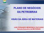 PLANO DE NEG CIOS  DA PETROBRAS  VIS O DA  REA DE MATERIAIS