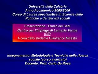 Insegnamento: Metodologia e Tecniche della ricerca sociale corso avanzato Docente: Prof. Carlo De Rose