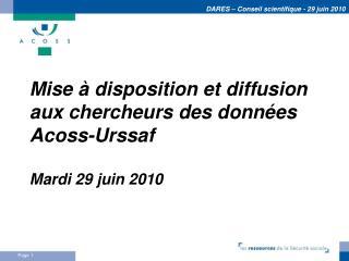 Mise   disposition et diffusion aux chercheurs des donn es Acoss-Urssaf   Mardi 29 juin 2010