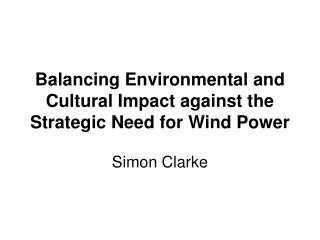 Balancing Environmental and Cultural Impact against the Strategic Need for Wind Power