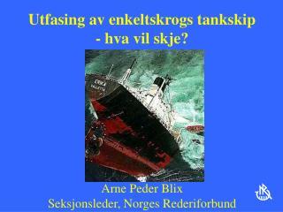 Utfasing av enkeltskrogs tankskip - hva vil skje