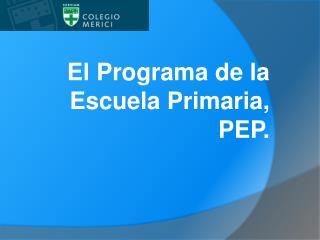El Programa de la Escuela Primaria, PEP.