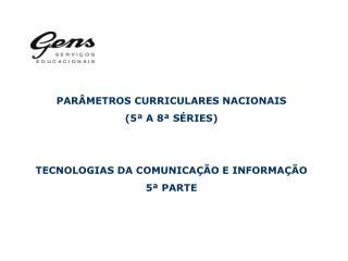 PAR METROS CURRICULARES NACIONAIS  5  A 8  S RIES   TECNOLOGIAS DA COMUNICA  O E INFORMA  O 5  PARTE