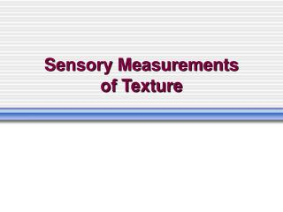 Sensory Measurements  of Texture