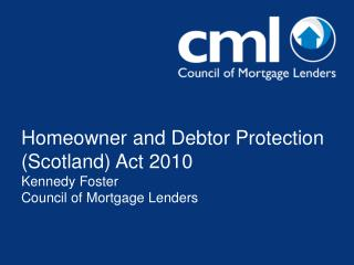 Homeowner and Debtor Protection Scotland Act 2010 Kennedy Foster Council of Mortgage Lenders