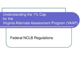 Understanding the 1 Cap for the  Virginia Alternate Assessment Program VAAP