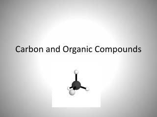 Carbon and Organic Compounds