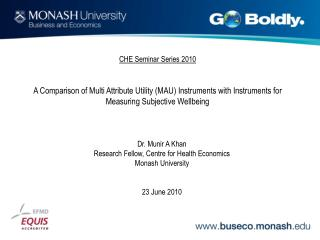Dr. Munir A Khan Research Fellow, Centre for Health Economics  Monash University  23 June 2010