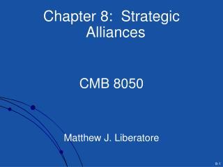 Chapter 8:  Strategic Alliances   CMB 8050    Matthew J. Liberatore