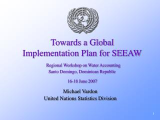 Towards a Global  Implementation Plan for SEEAW  Regional Workshop on Water Accounting  Santo Domingo, Dominican Republi