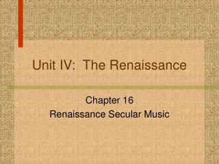 Unit IV: The Renaissance Chapter 16