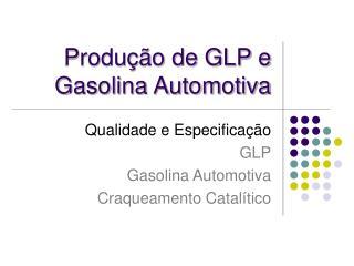 Produ  o de GLP e Gasolina Automotiva