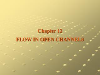 Chapter 12 FLOW IN OPEN CHANNELS