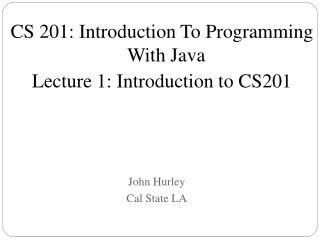 CS 201: Introduction to Programming With Java Lecture 1: Introduction