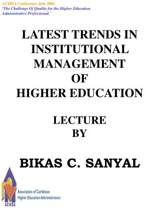 LATEST TRENDS IN INSTITUTIONAL MANAGEMENT OF HIGHER EDUCATION  LECTURE BY  BIKAS C. SANYAL